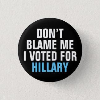 """""""No me culpe que voté por botón de Hillary"""""""
