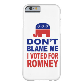 No me culpe que voté por Romney Funda De iPhone 6 Barely There