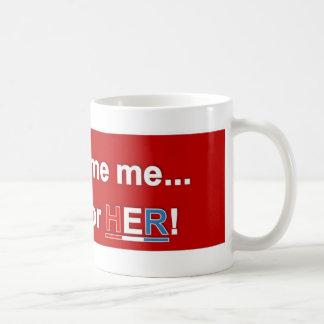 No me culpe… ¡Voté por ELLA! Taza de café