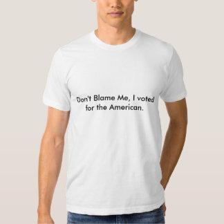 No me culpe, yo votó por el americano camisetas