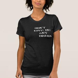 no me dé ninguna drogas camisetas