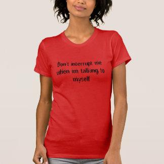 No me interrumpa camiseta