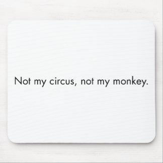 No mi circo. No mi mono Alfombrilla De Ratón