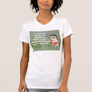 No nací en Tejas,… Camiseta