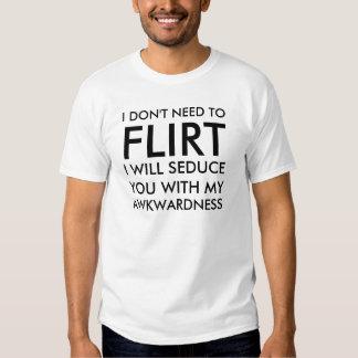 No necesito ligarme le seduciré con mi aw camiseta