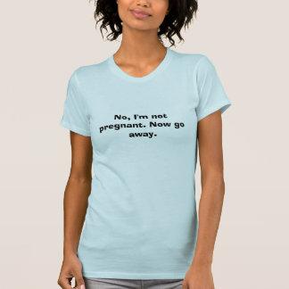 No, no estoy embarazada. Ahora salga Camiseta
