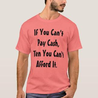 """""""No puede pagar efectivo, no puede permitirse lo"""" Camiseta"""