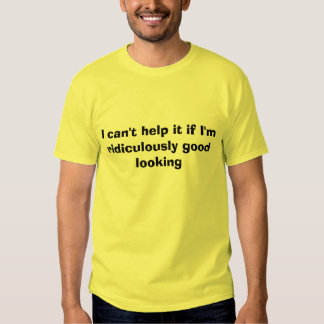 No puedo ayudarle si soy ridículo apuesto camiseta