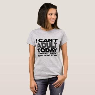 No puedo camiseta adulta del hoy divertida