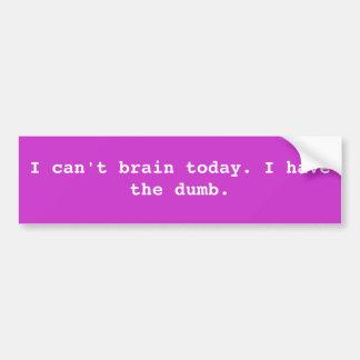 No puedo cerebro hoy. Tengo el mudo Pegatina Para Coche