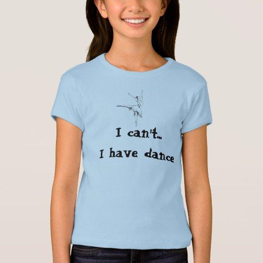No puedo… Tengo danza Camiseta