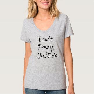 No ruegue apenas hacen la camisa de las mujeres