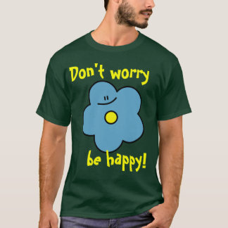 ¡No se preocupe sea feliz! florezca la camiseta