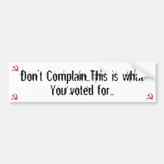 No se queja, esto es por lo que usted votó. pegatina para coche