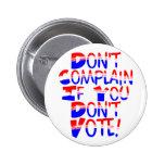 ¡No se queje de si usted no vota! Botón Pins