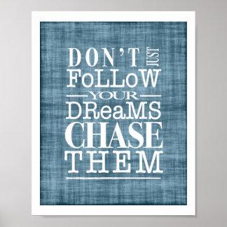 No siga los sueños, los persiguen poster inspirado póster