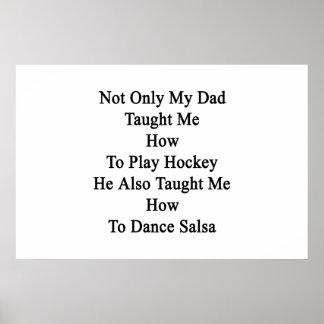 No sólo mi papá me enseñó a cómo jugar a hockey él póster