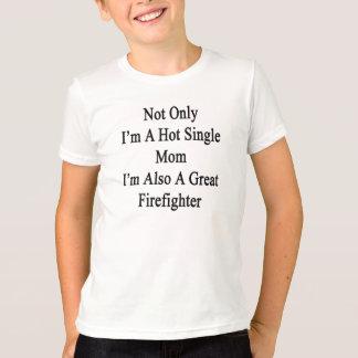 No sólo soy una madre soltera caliente que soy camiseta
