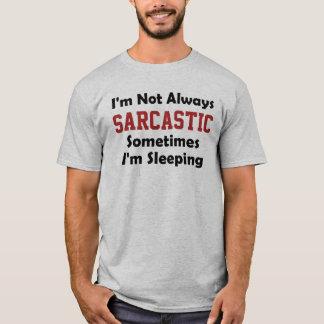 No soy siempre sarcástico yo estoy durmiendo a camiseta