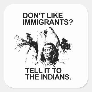 No tenga gusto de los inmigrantes, lo dicen a los calcomanía cuadradase