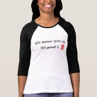 ¡Nunca nos lo damos para arriba buenos! camisetas