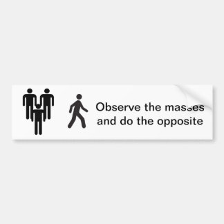 Observe las masas y haga el contrario pegatina de parachoque