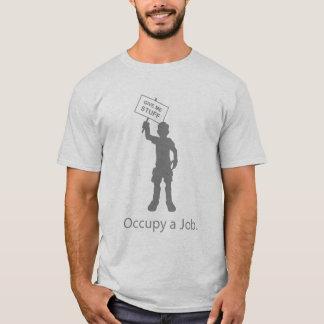 ¡Ocupe un trabajo - la camisa! Camiseta