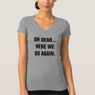 Oh aquí vamos otra vez camiseta con cuello de pico