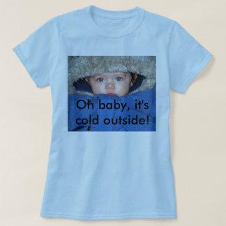 Oh bebé, él outside'… frío camiseta