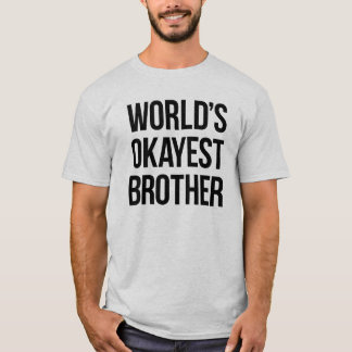 Okayest Brother del mundo Camiseta