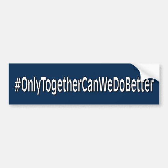 #OnlyTogetherCanWeDoBetter Pegatina Para Coche
