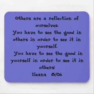 Otras son una reflexión de nosotros mismos.  Usted Alfombrilla De Ratón