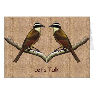 Pájaros de Kiskadee cara a cara: Hablemos: Disculp Felicitación