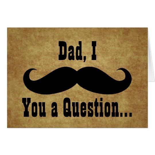 Papá, bigote de I usted una pregunta, tarjeta del