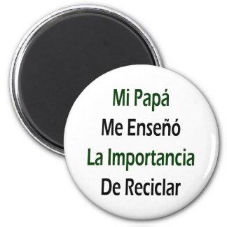 Papá del MI yo Enseno La Importancia De Reciclar Imán Redondo 5 Cm