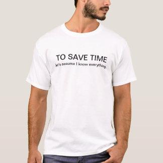 Para ahorremos el tiempo, asumen que sé todo camiseta