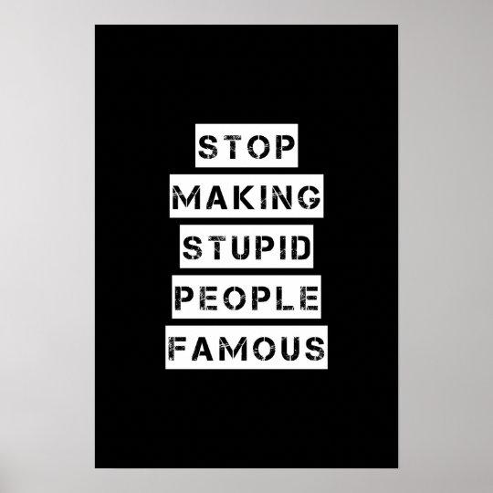 Pare el hacer de gente estúpida famosa póster