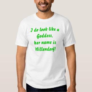 ¡Parezco los aGoddess, su isWillendorf conocido! Camisas
