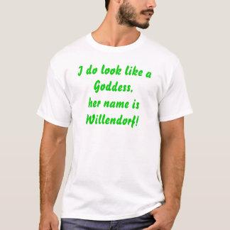 ¡Parezco los aGoddess, su isWillendorf conocido! Camiseta