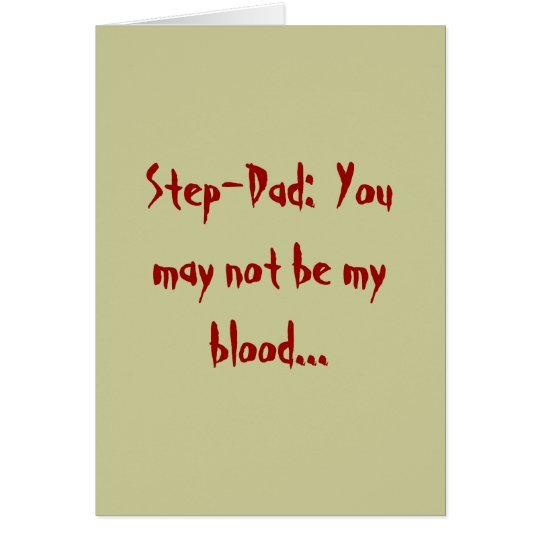 Paso-Papá:  Usted no puede ser mi sangre… Tarjeta De Felicitación