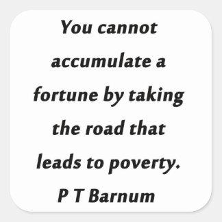 Pegatina Cuadrada Acumule una fortuna - P T Barnum