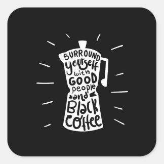 Pegatina Cuadrada Anillo usted mismo con la buena gente y Coffe