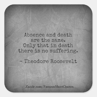Pegatina Cuadrada Cita de Teddy Roosevelt - ausencia y muerte