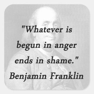 Pegatina Cuadrada Comenzado en la cólera - Benjamin Franklin