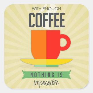 Pegatina Cuadrada Con bastante café nada es imposible