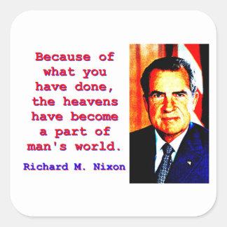 Pegatina Cuadrada Debido a lo que usted ha hecho - Richard Nixon