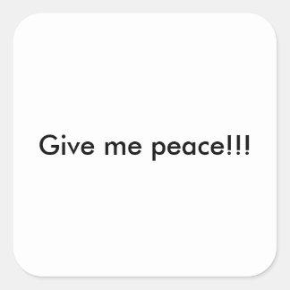 Pegatina Cuadrada ¡Déme la paz!!!