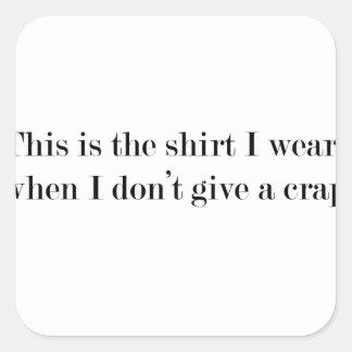 """Pegatina Cuadrada """"Ésta es la camisa que llevo cuando…"""" DIVERTIDO"""