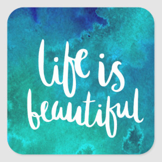 Pegatina Cuadrada Life is beautiful
