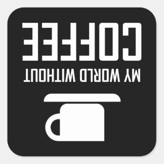Pegatina Cuadrada Mi mundo sin café upside-down